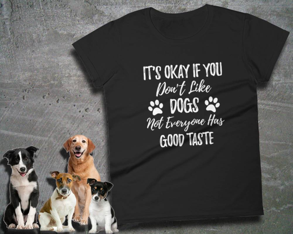 Funny Dog Lover Gift - It's Okay If You Don't Like Dogs -Ladies Tee | Dog Shirt Sayings | Best Dog Gifts | Dog Graphic Tees | Gift Funny Dog - 36Bucks.com
