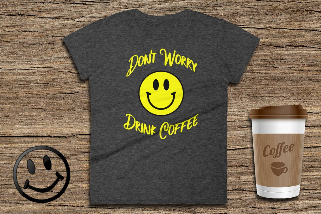 Don't Worry Drink Coffee - Ladies Short Sleeve T-Shirt | Coffee Lovers Gift | Coffee Tee | Don't Worry Shirt | Coffee Lover Tshirt - 36Bucks.com