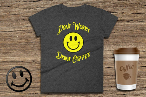 Image of Don't Worry Drink Coffee - Ladies Short Sleeve T-Shirt | Coffee Lovers Gift | Coffee Tee | Don't Worry Shirt | Coffee Lover Tshirt - 36Bucks.com