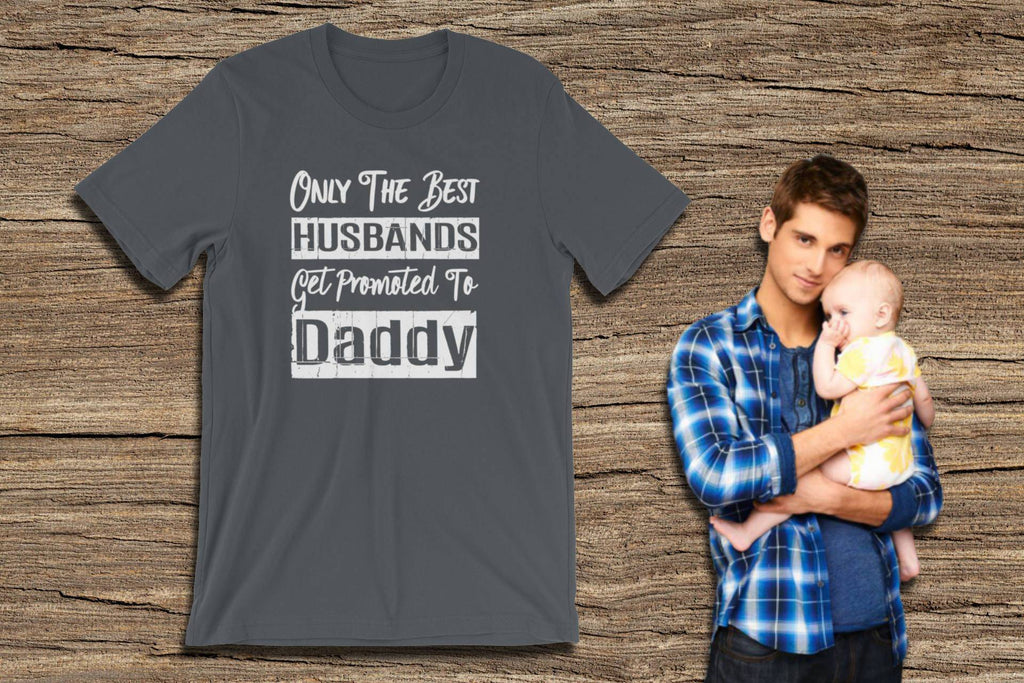 Dad Newborn Shirt - Only The Best Husbands Get Promoted to Daddy - Adult Unisex Short Sleeve Tee | Shirt For New Daddy | New Daddy Gifts - 36Bucks.com