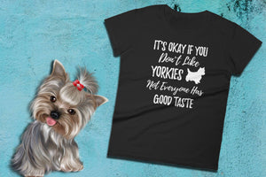 Yorkie Dog Shirt - It's Okay If You Don't Like Yorkies - Ladies Tee | Yorkie Tshirt | Yorkie Gifts | Yorkie Clothes | Yorkie Lover | Yorkies