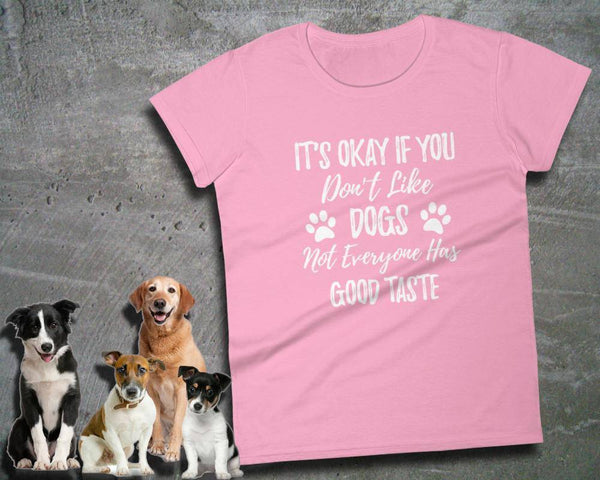 Funny Dog Lover Gift - It's Okay If You Don't Like Dogs -Ladies Tee | Dog Shirt Sayings | Best Dog Gifts | Dog Graphic Tees | Gift Funny Dog