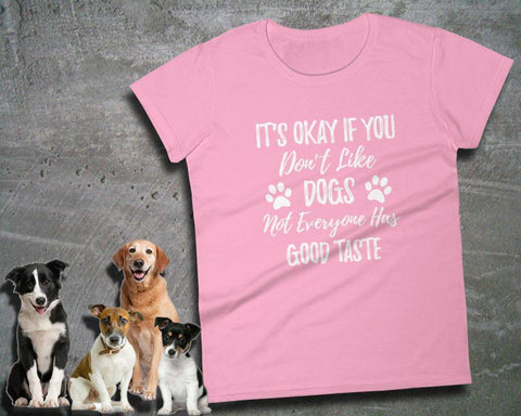 Image of Funny Dog Lover Gift - It's Okay If You Don't Like Dogs -Ladies Tee | Dog Shirt Sayings | Best Dog Gifts | Dog Graphic Tees | Gift Funny Dog - 36Bucks.com