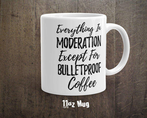 Image of Bulletproof Coffee Mug - Everything In Moderation Except For Bulletproof Coffee - 11 & 15oz Mug | Keto Coffee Mug | Keto Mug | Keto Gift - 36Bucks.com