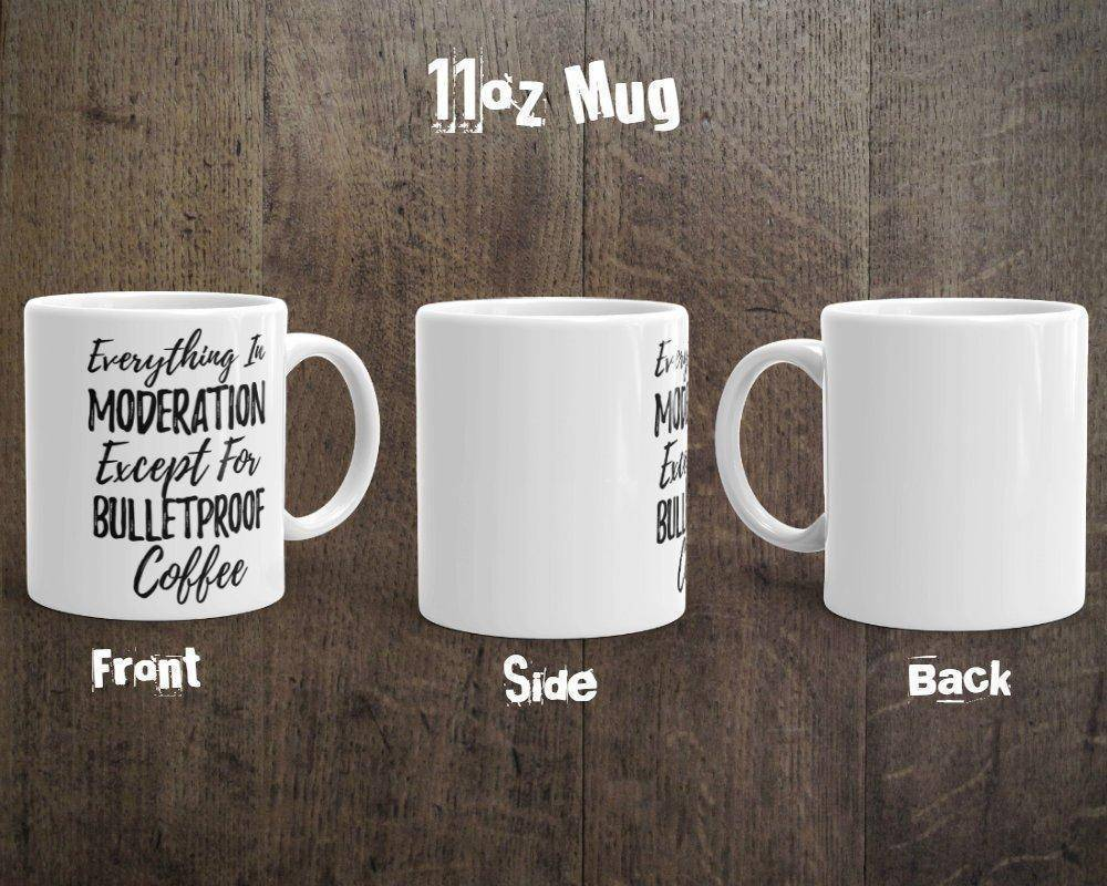 Bulletproof Coffee Mug - Everything In Moderation Except For Bulletproof Coffee - 11 & 15oz Mug | Keto Coffee Mug | Keto Mug | Keto Gift - 36Bucks.com