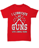 I Lubricate My Guns With Liberal Tears [🇺🇸Shipped from USA]