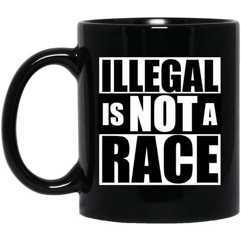 Illegal is NOT a Race 11 oz. Black Mug