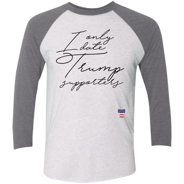 I Only Date Trump Supporters Men's (3/4 Sleeve Baseball) T-Shirt