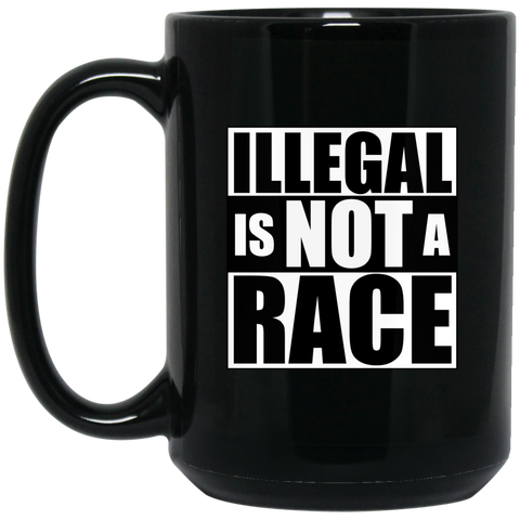 Illegal is NOT a Race 15 oz. Black Mug