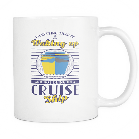 Cruise Lovers Tired of Waking Up Coffee Cup