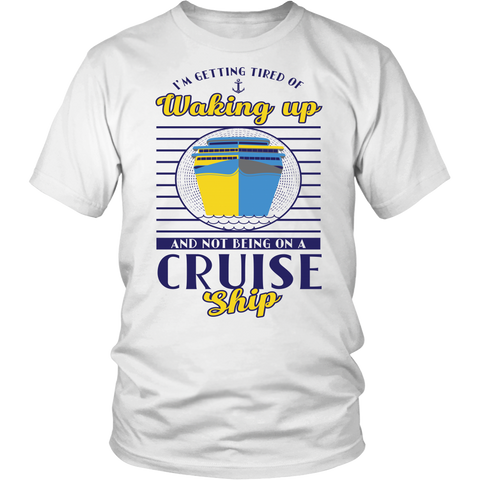 Cruise Lovers Tired of Waking Up Shirt