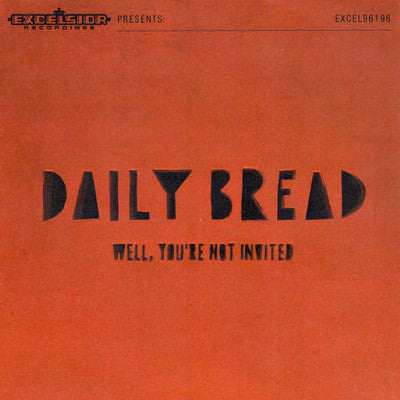 Daily Bread - Well, You're Not Invited