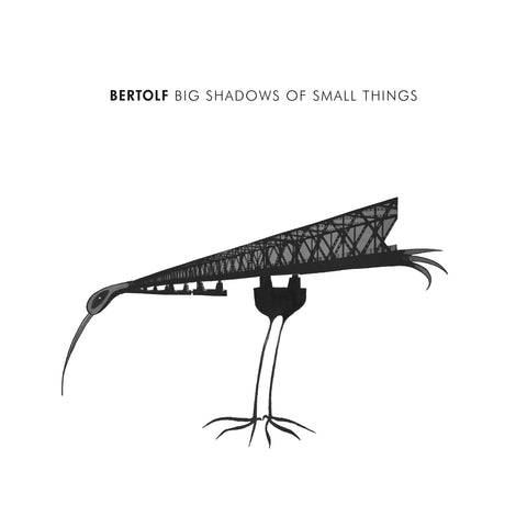 Bertolf - Big Shadows of Small Things