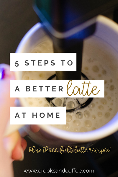 5 Steps to a Better Latte at Home (Plus three fall coffee recipes!)