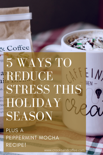 5 Ways to Reduce Stress This Holiday Season (Plus a Peppermint Mocha Recipe!)