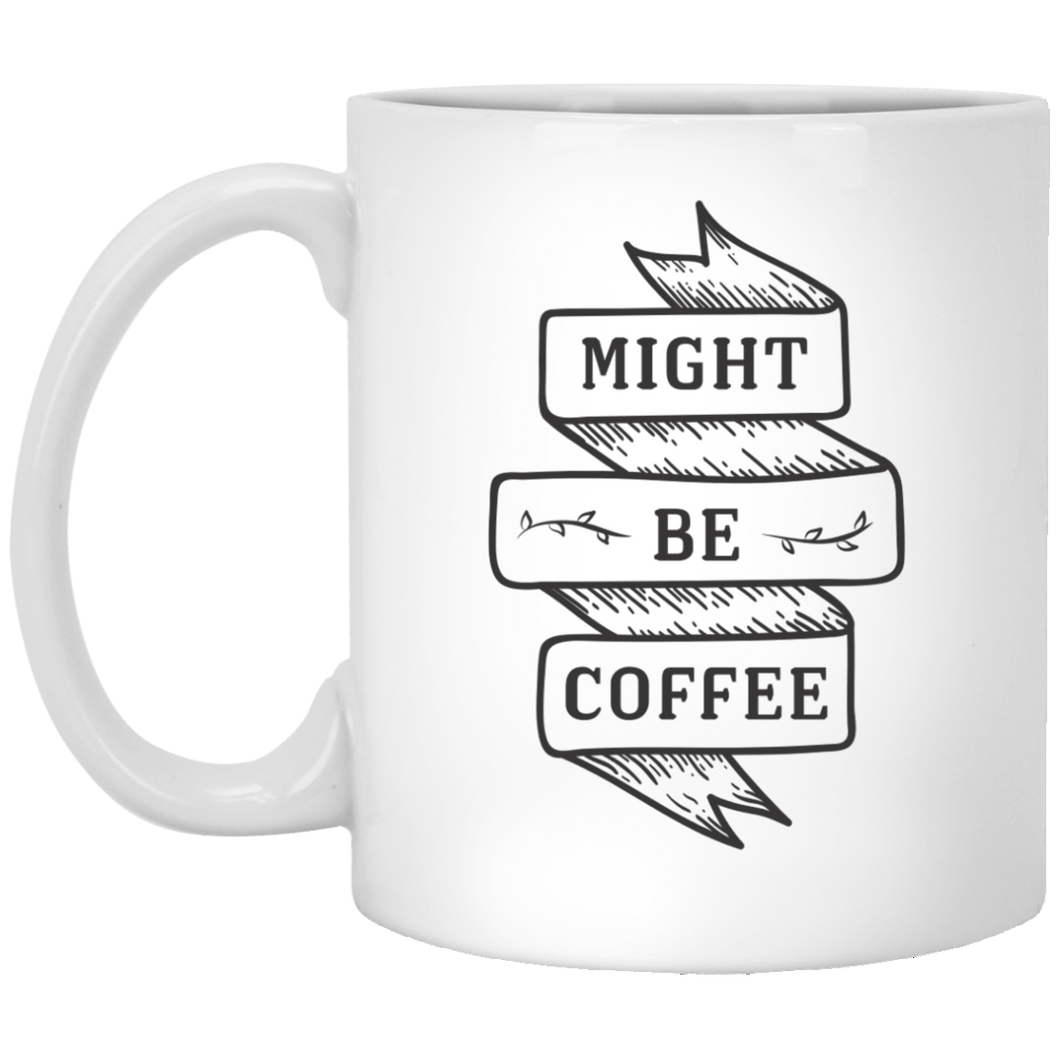 Might Be Coffee 11 oz. White Mug