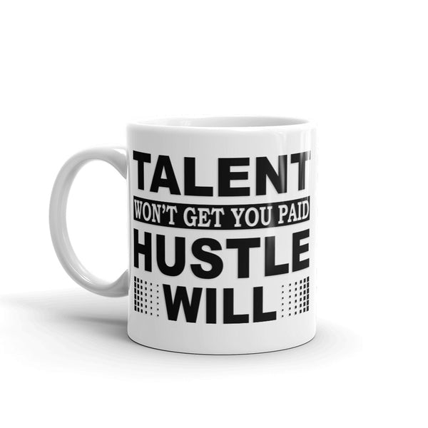 Talent Won't Get You Paid... Mug