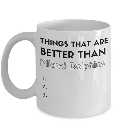 Things that are better than Miami Dolphins