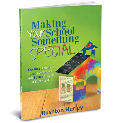 Making Your School Something Special: Enhance Learning, Build Confidence, and Foster Success at Every Level