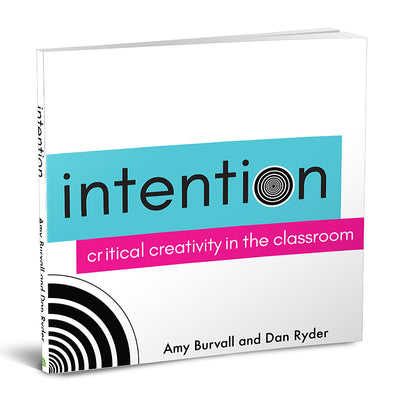 Intention: Critical Creativity in the Classroom