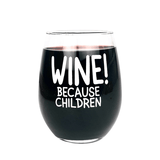 """Wine Because Children"" Wine Glass"