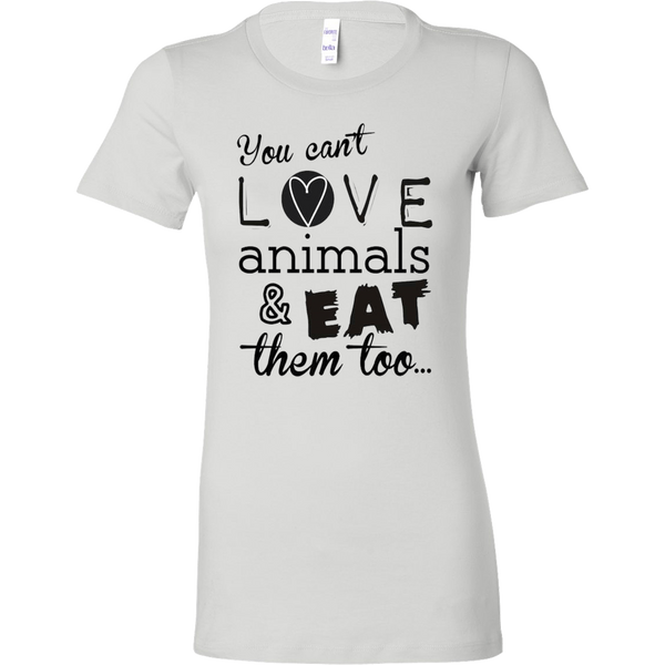 T-shirt - You Can't Love Animals And Eat Them T-shirt