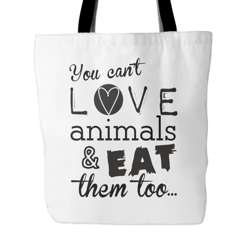 Tote Bags - You Can't Love Animals And Eat Them Tote Bag