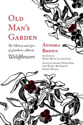 Old Man's Garden: The History and Lore of Southern Alberta Wildflowers