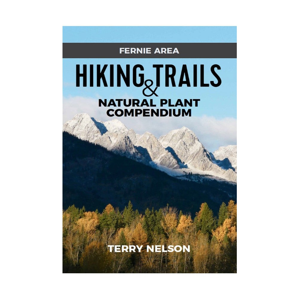 Fernie Area Hiking Trails and Natural Plant Compendium