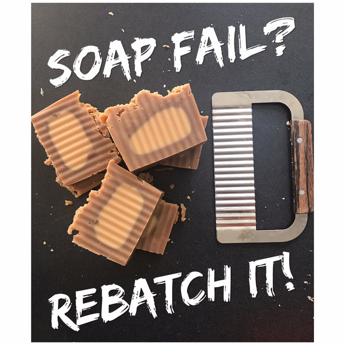 Soap Fail? Rebatch it!