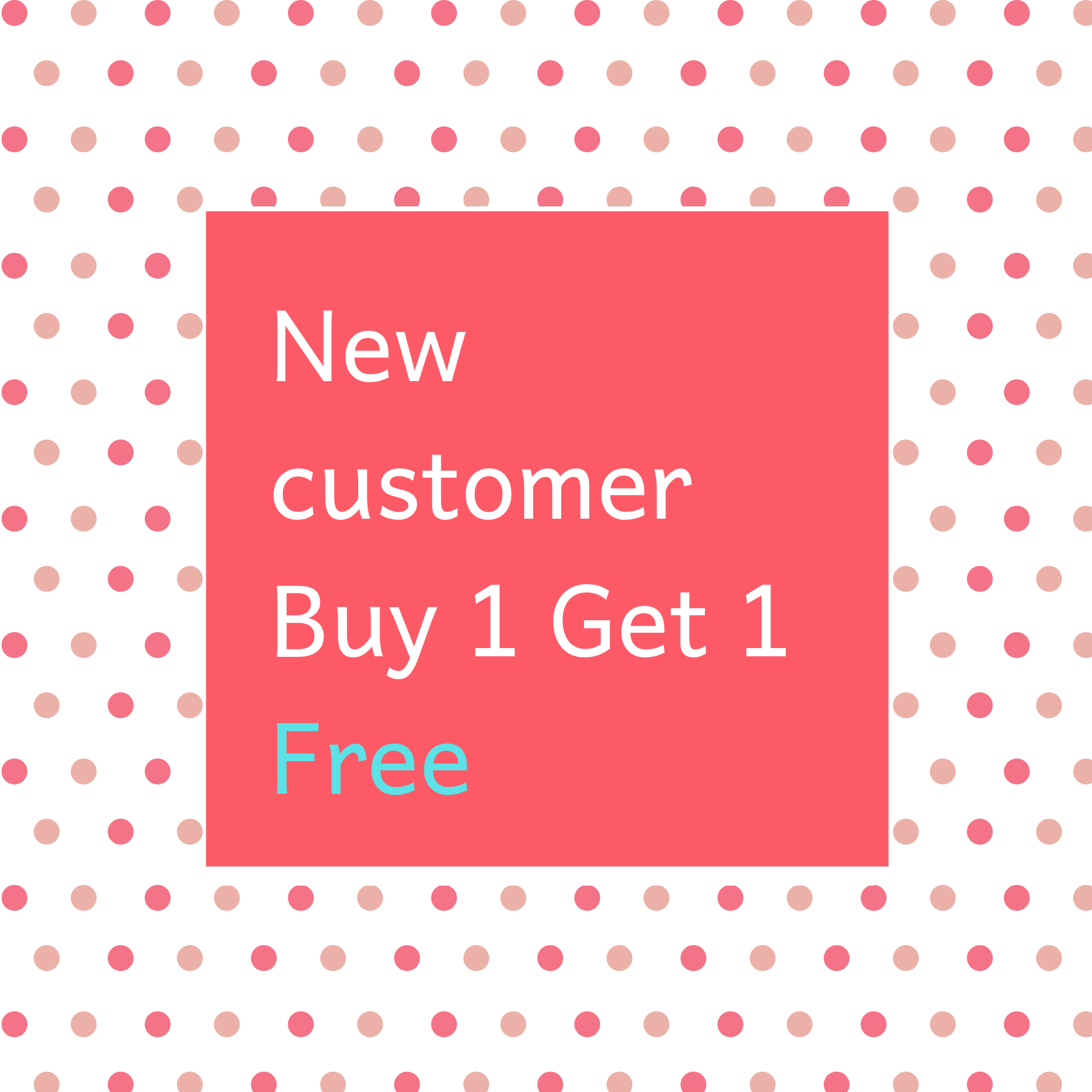 New Customer-Buy 1 Get 1 Free