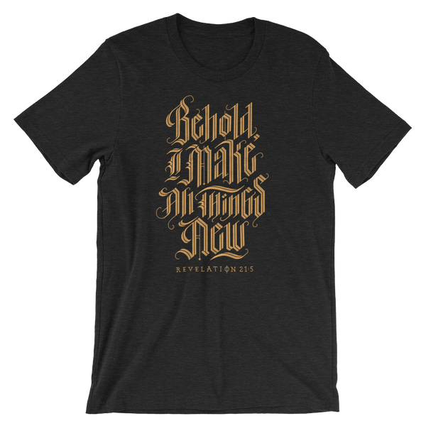 """Behold I Make All Things New"" T-Shirt"
