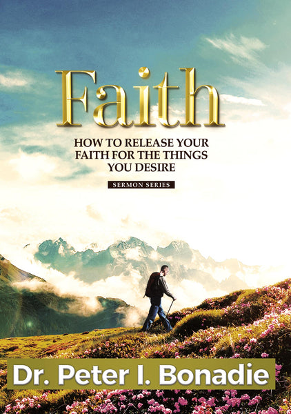 FAITH: HOW TO RELEASE YOUR FAITH FOR THE THINGS YOU DESIRE
