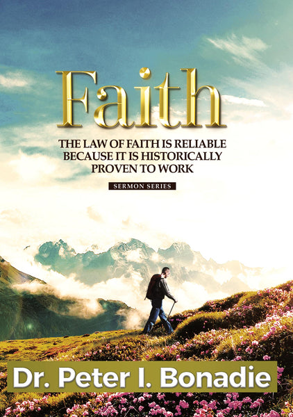 FAITH: THE LAW OF FAITH IS RELIABLE BECAUSE IT IS HISTORICALLY PROVEN TO WORK