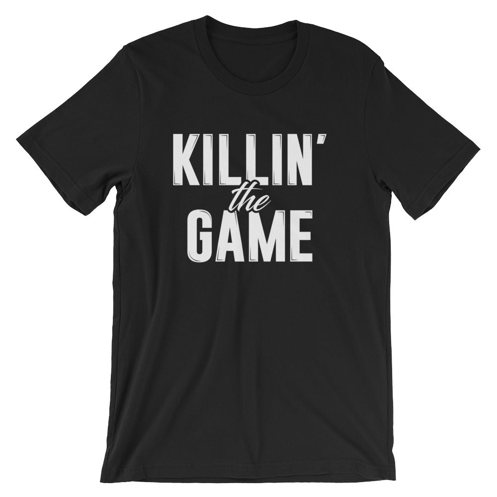Killin' the Game Unisex T-Shirt