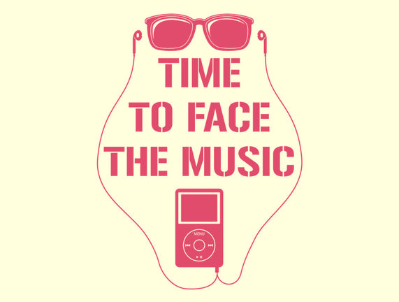 Time To Face The Music!