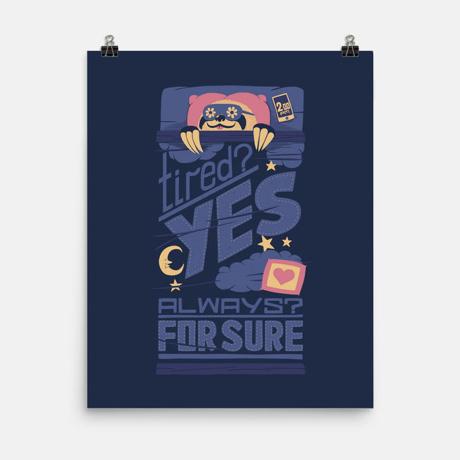 Tired? Yes. Always? For Sure.-none matte poster-tobefonseca