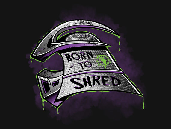 Born to Shred