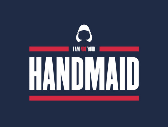 I Am Not Your Handmaid