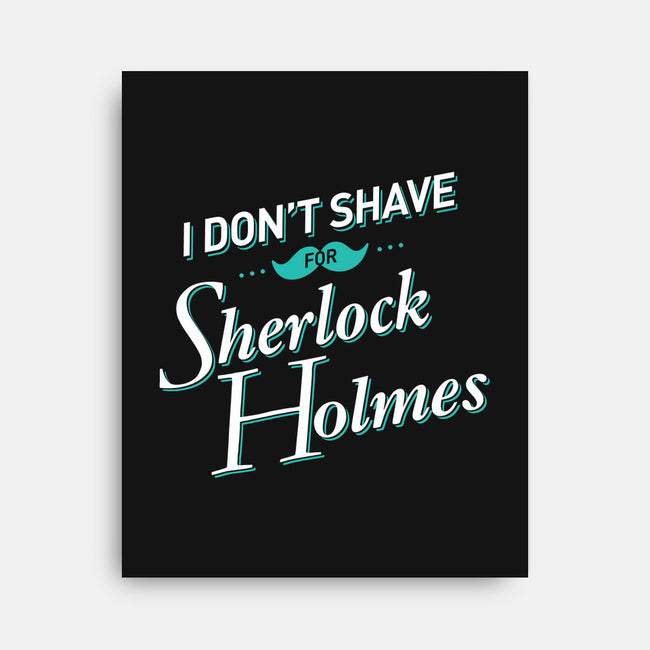 I Don't Shave for Sherlock Holmes-none stretched canvas-mydeardear
