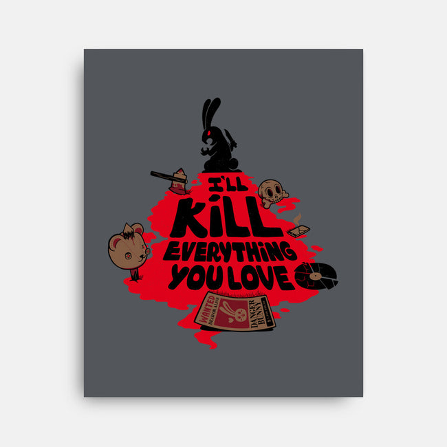 I'll Kill Everything You Love-none stretched canvas-tobefonseca