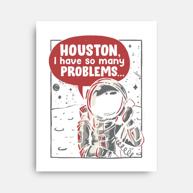 Houston, I Have So Many Problems-none stretched canvas-eduely