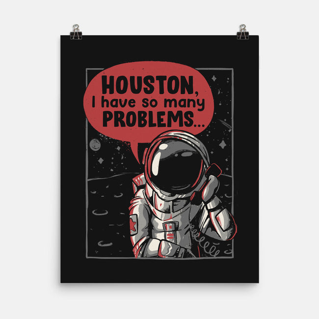 Houston, I Have So Many Problems-none matte poster-eduely