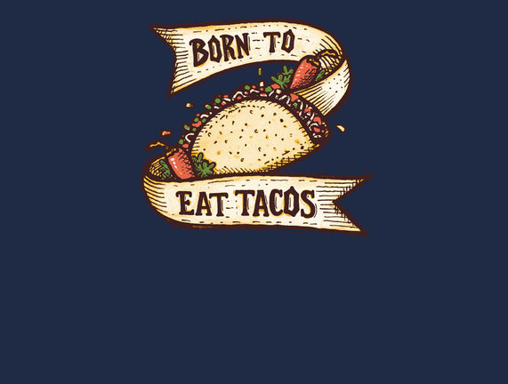 Born to Eat Tacos