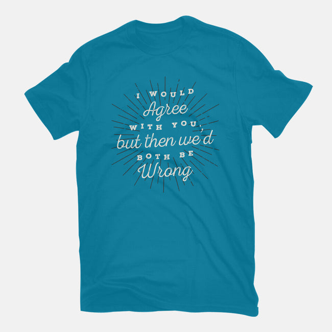 I Would Agree With You-mens premium tee-zawitees