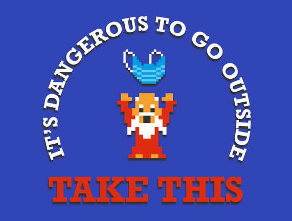 Dangerous to Go Outside