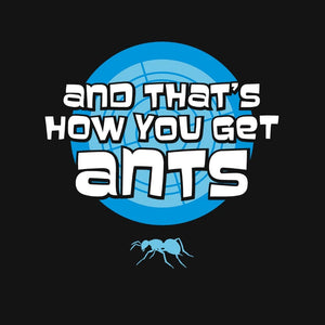 That's How You Get Ants