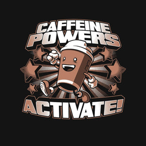 Caffeine Powers, Activate!