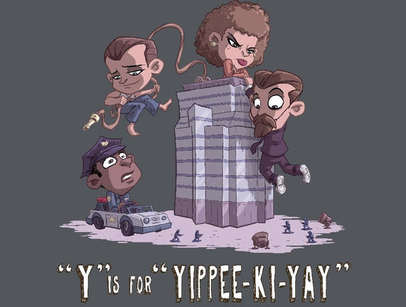 Y is for Yippee Ki Yay