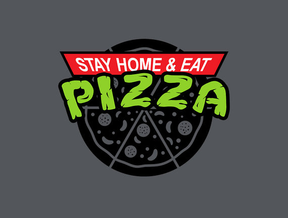 Stay Home and Eat Pizza